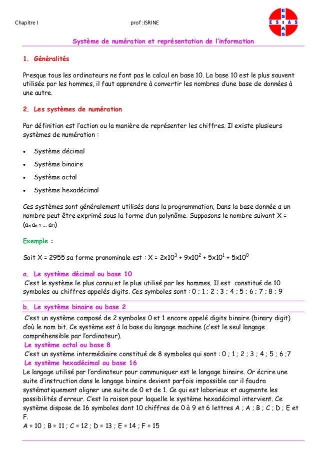 Chapitre I prof :ISRINE Système de numération et représentation de l'information 1. Généralités Presque tous les ordinateu...