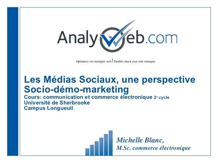 Les Médias Sociaux, une perspective Socio-démo-marketing Cours: communication et commerce électronique  2 e  cycle Univers...
