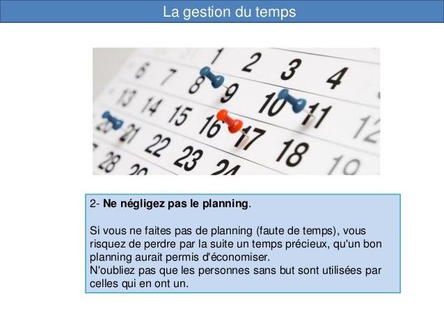 2- Ne négligez pas le planning. Si vous ne faites pas de planning (faute de temps), vous risquez de perdre par la suite un...