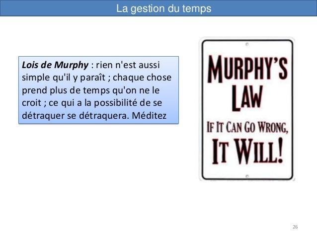 26 Lois de Murphy : rien n'est aussi simple qu'il y paraît ; chaque chose prend plus de temps qu'on ne le croit ; ce qui a...