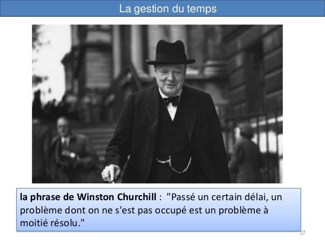 """27 la phrase de Winston Churchill : """"Passé un certain délai, un problème dont on ne s'est pas occupé est un problème à moi..."""