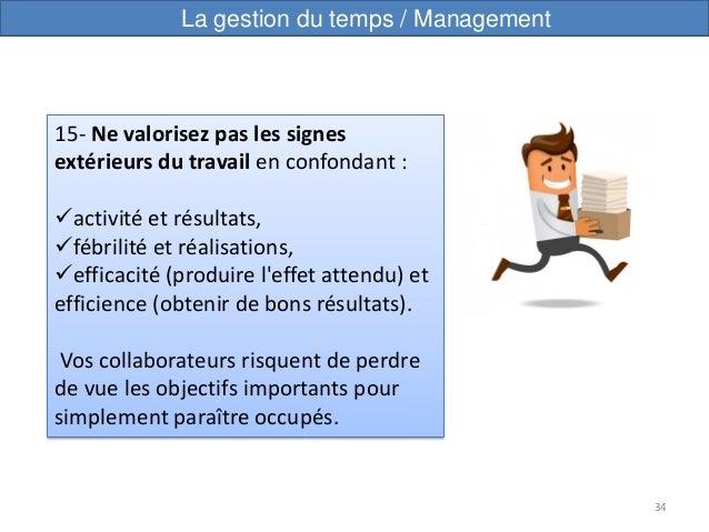 34 15- Ne valorisez pas les signes extérieurs du travail en confondant : activité et résultats, fébrilité et réalisation...