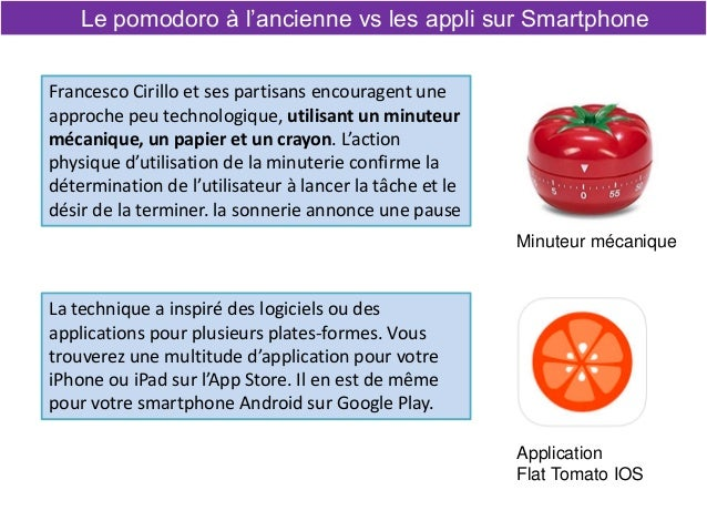 Le pomodoro à l'ancienne vs les appli sur Smartphone Francesco Cirillo et ses partisans encouragent une approche peu techn...
