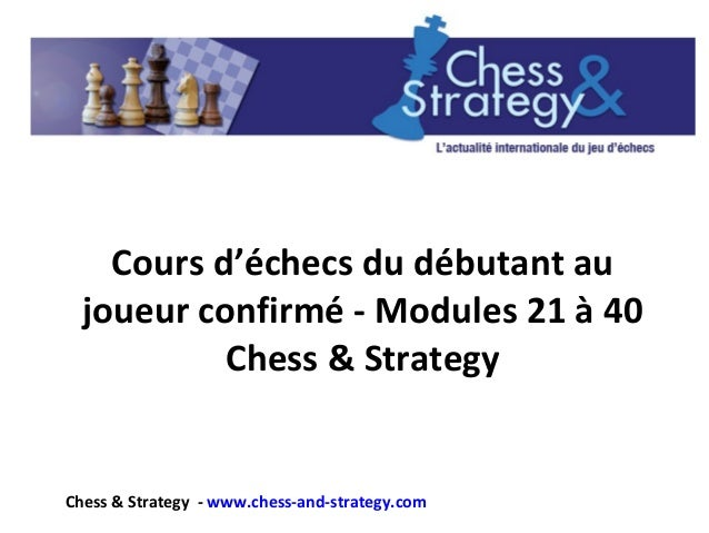 Cours d'échecs du débutant au joueur confirmé - Modules 21 à 40 Chess & Strategy Chess & Strategy - www.chess-and-strategy...