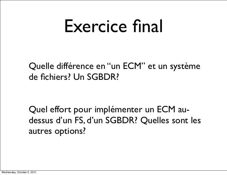 """Exercice final                    Quelle différence en """"un ECM"""" et un système                    de fichiers? Un SGBDR?     ..."""
