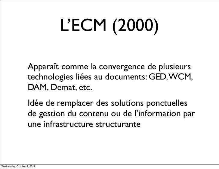 L'ECM (2000)                    Apparaît comme la convergence de plusieurs                    technologies liées au docume...