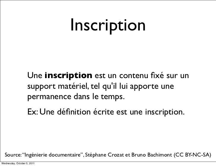 Inscription                    Une inscription est un contenu fixé sur un                    support matériel, tel quil lui...