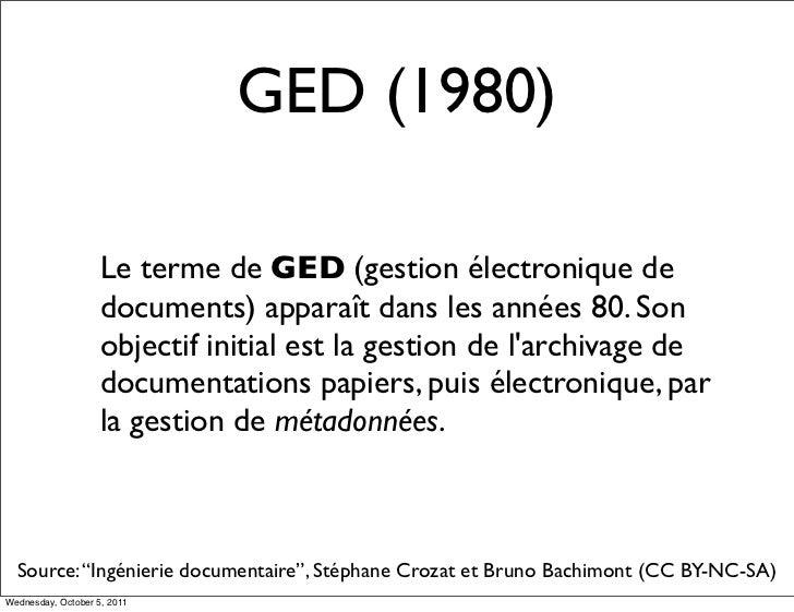 GED (1980)                    Le terme de GED (gestion électronique de                    documents) apparaît dans les ann...