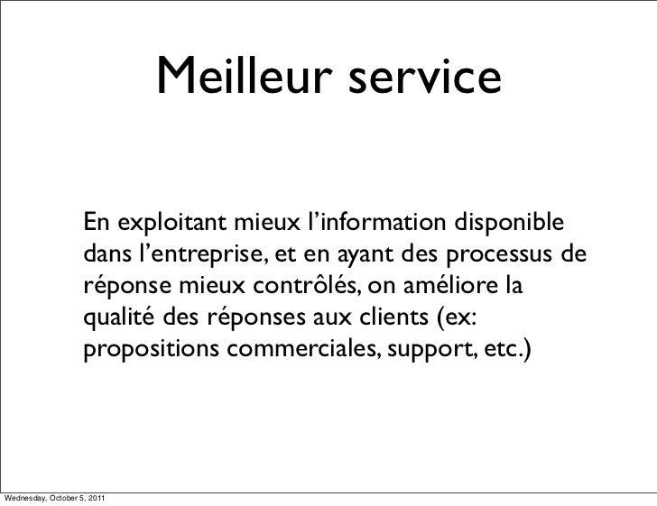 Meilleur service                    En exploitant mieux l'information disponible                    dans l'entreprise, et ...