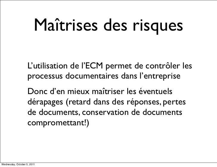 Maîtrises des risques                    L'utilisation de l'ECM permet de contrôler les                    processus docum...