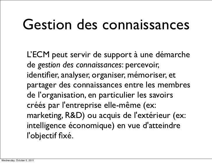 Gestion des connaissances                    L'ECM peut servir de support à une démarche                    de gestion des...