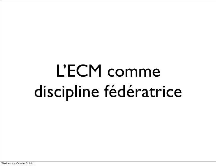 L'ECM comme                         discipline fédératriceWednesday, October 5, 2011