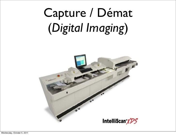 Capture / Démat                             (Digital Imaging)Wednesday, October 5, 2011