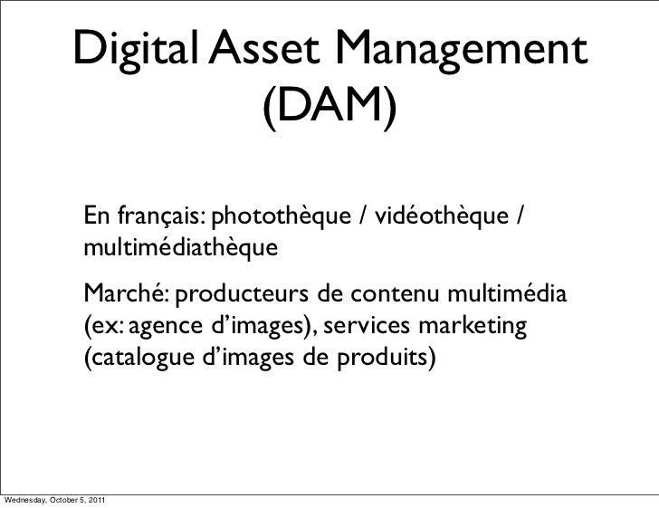 Digital Asset Management                           (DAM)                    En français: photothèque / vidéothèque /      ...