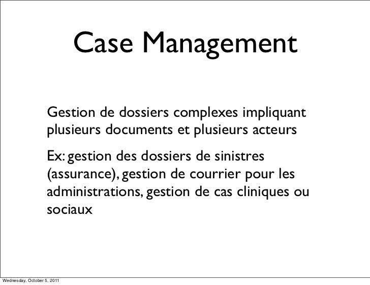 Case Management                    Gestion de dossiers complexes impliquant                    plusieurs documents et plus...