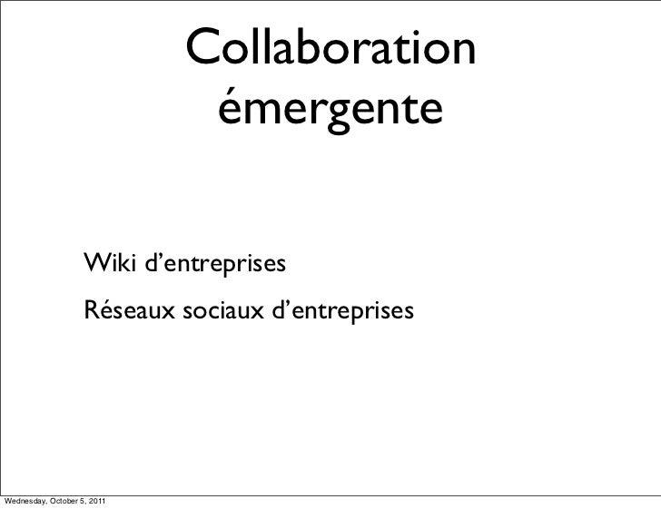 Collaboration                              émergente                    Wiki d'entreprises                    Réseaux soci...