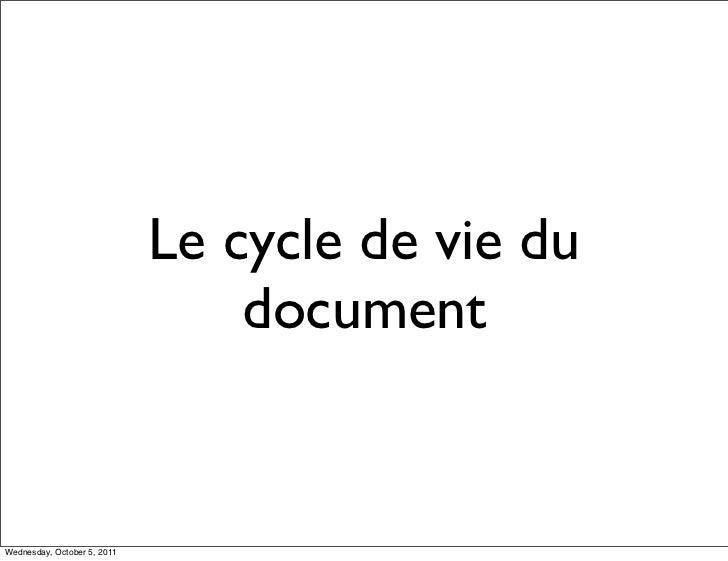 Le cycle de vie du                                 documentWednesday, October 5, 2011