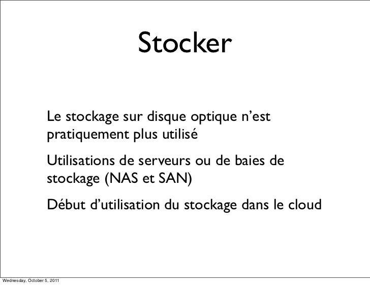 Stocker                    Le stockage sur disque optique n'est                    pratiquement plus utilisé              ...