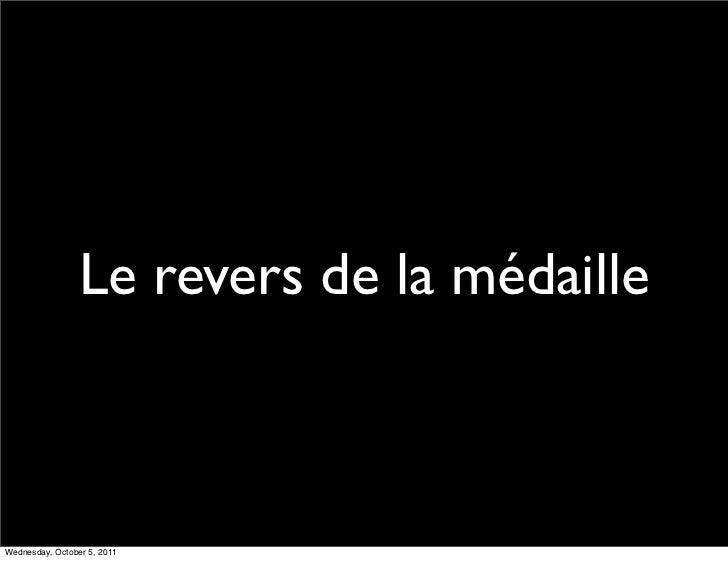Le revers de la médailleWednesday, October 5, 2011
