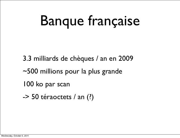 Banque française                    3.3 milliards de chèques / an en 2009                    ~500 millions pour la plus gr...