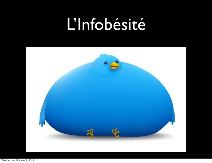 L'InfobésitéWednesday, October 5, 2011