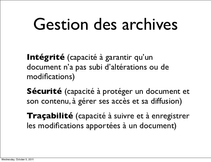 Gestion des archives                    Intégrité (capacité à garantir qu'un                    document n'a pas subi d'al...