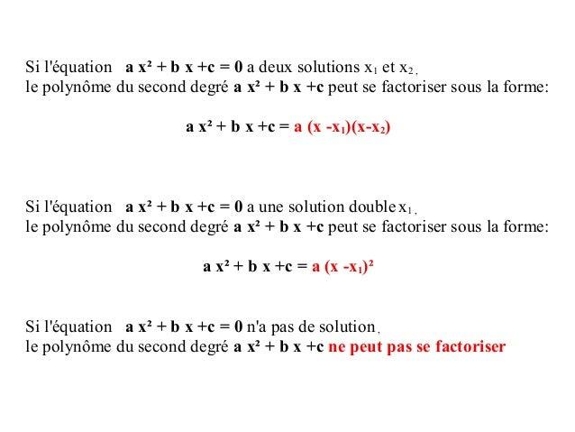 Si l'équation a x² + b x +c = 0 a deux solutions x1 et x2 , le polynôme du second degré a x² + b x +c peut se factoriser s...