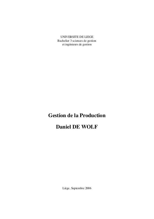 UNIVERSITE DE LIEGE Bachelier 3 sciences de gestion et ing´enieurs de gestion Gestion de la Production Daniel DE WOLF Li`e...