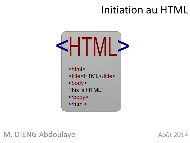 Initiation au HTML  M. DIENG Abdoulaye Août 2014