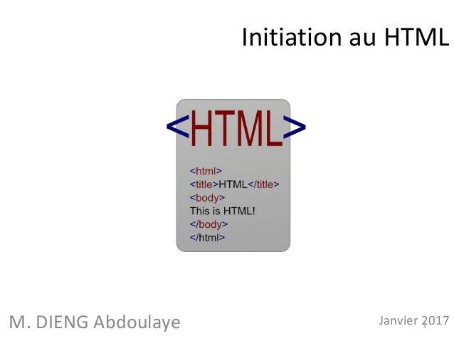 Initiation au HTML M. DIENG Abdoulaye Janvier 20171