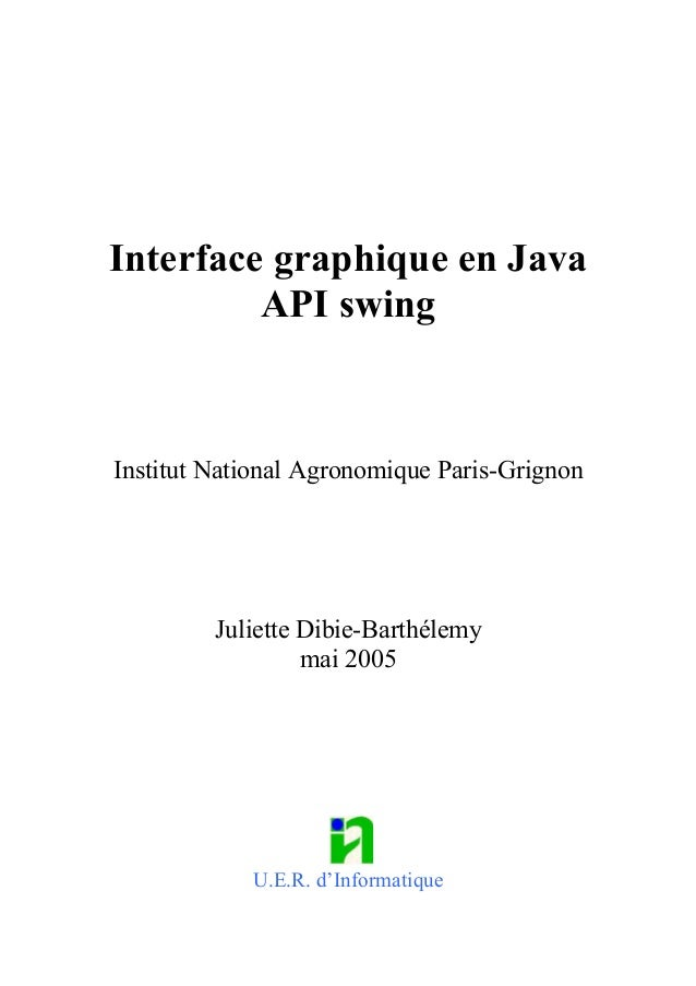 Interface graphique en Java         API swingInstitut National Agronomique Paris-Grignon         Juliette Dibie-Barthélemy...