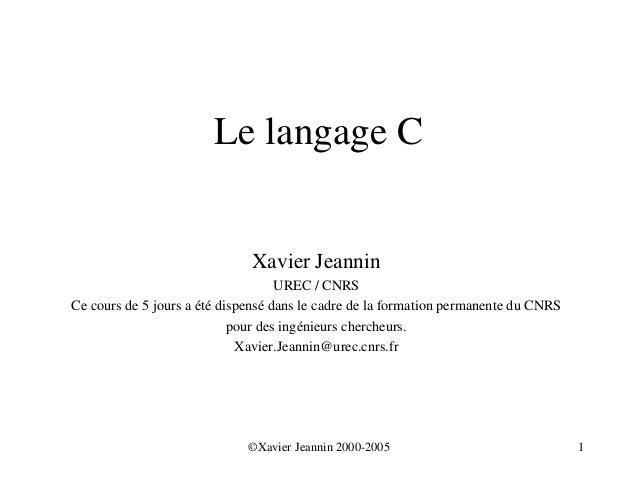 Le langage C                              Xavier Jeannin                                    UREC / CNRSCe cours de 5 jours...