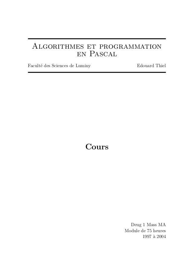 Algorithmes et programmation en Pascal Facult´e des Sciences de Luminy Edouard Thiel Cours Deug 1 Mass MA Module de 75 heu...