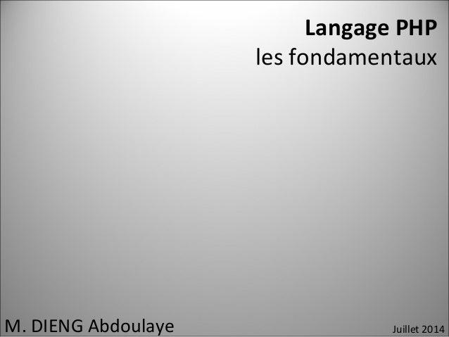 Langage PHP  les fondamentaux  M. DIENG Abdoulaye Juillet 2014