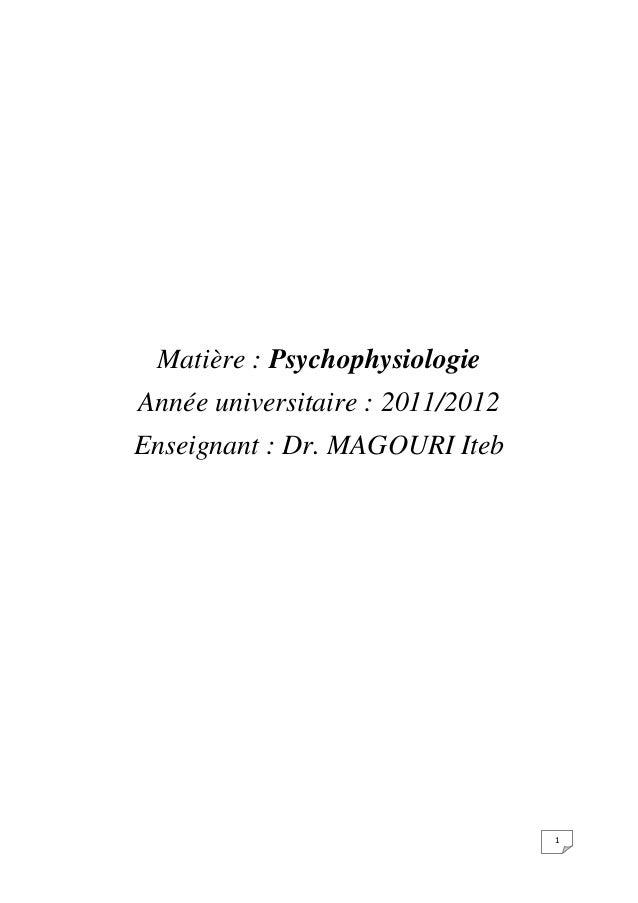 Matière : PsychophysiologieAnnée universitaire : 2011/2012Enseignant : Dr. MAGOURI Iteb                                  1