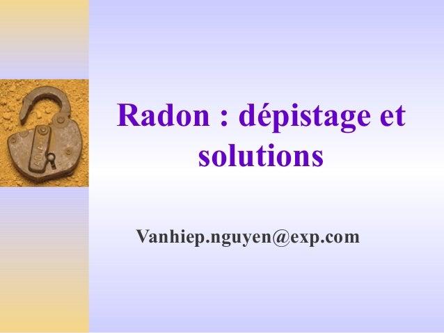 Radon : dépistage et solutions Vanhiep.nguyen@exp.com