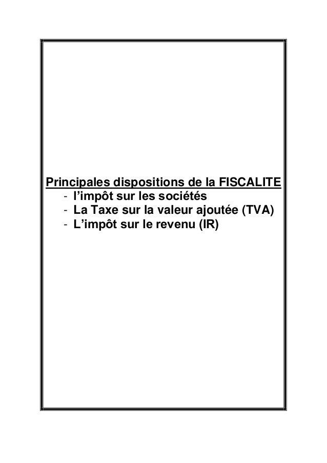 Principales dispositions de la FISCALITE - l'impôt sur les sociétés - La Taxe sur la valeur ajoutée (TVA) - L'impôt sur le...