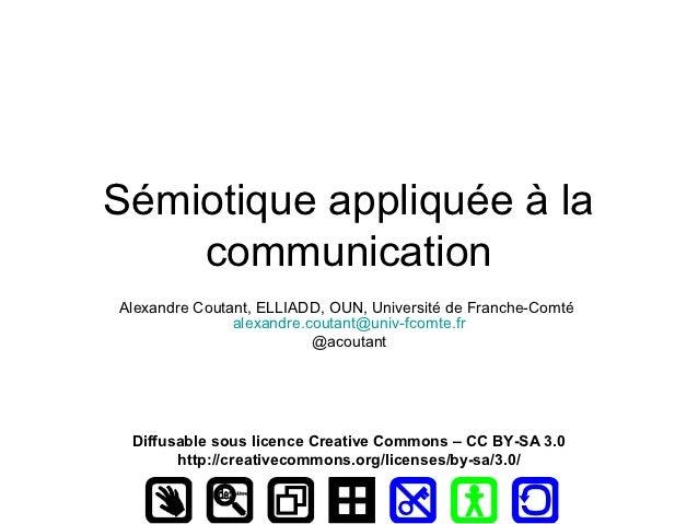 Sémiotique appliquée à la    communicationAlexandre Coutant, ELLIADD, OUN, Université de Franche-Comté               alexa...