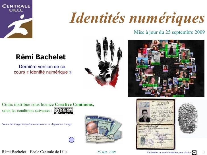 Rémi Bachelet  Dernière version de ce  cours «identité numérique » Cours distribué sous licence  Creative Commons,  selo...
