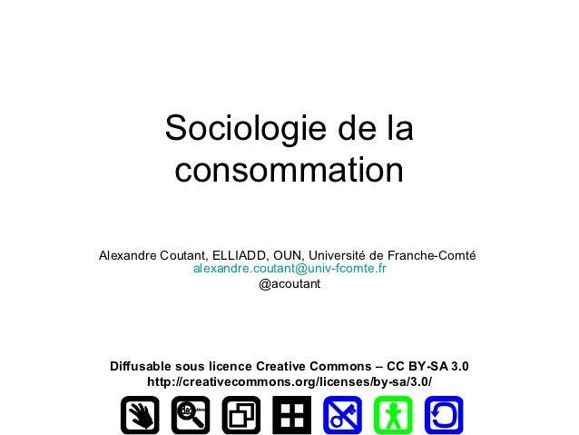 Sociologie de la          consommationAlexandre Coutant, ELLIADD, OUN, Université de Franche-Comté               alexandre...