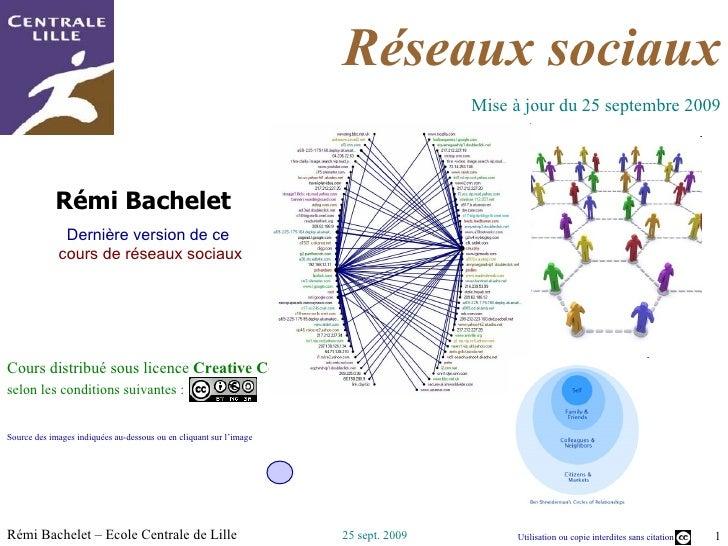 Rémi Bachelet  Dernière version de ce  cours de réseaux sociaux Cours distribué sous licence  Creative Commons,  selon les...