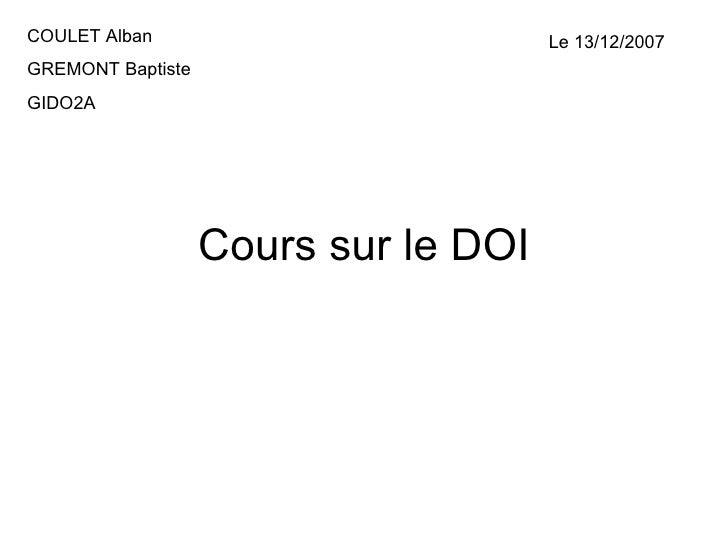 Cours sur le DOI COULET Alban GREMONT Baptiste GIDO2A Le 13/12/2007