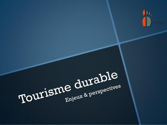 Tourisme durable – Tourisme responsable Ecotourisme Volontourisme Tourisme participatif Tourisme solidaire Tourisme balnéa...