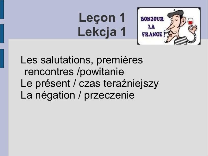 Leçon 1  Lekcja 1  <ul><li>Les salutations, premières rencontres /powitanie
