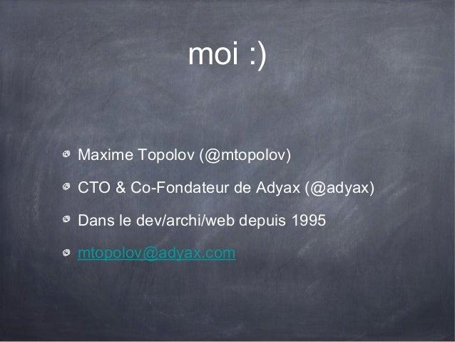 moi :)Maxime Topolov (@mtopolov)CTO & Co-Fondateur de Adyax (@adyax)Dans le dev/archi/web depuis 1995mtopolov@adyax.com