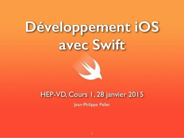 Développement iOS avec Swift Jean-Philippe Pellet HEP-VD, Cours 1, 28 janvier 2015 1