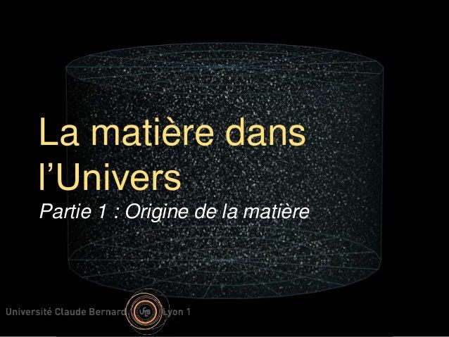 La matière dans  l'Univers  Partie 1 : Origine de la matière