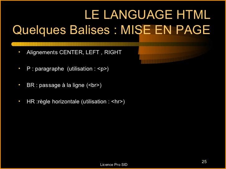 LE LANGUAGE HTMLQuelques Balises : MISE EN PAGE•   Alignements CENTER, LEFT , RIGHT•   P : paragraphe (utilisation : <p>)•...
