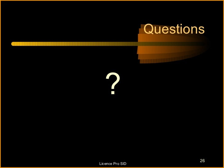 Questions  ?                          26Licence Pro SID