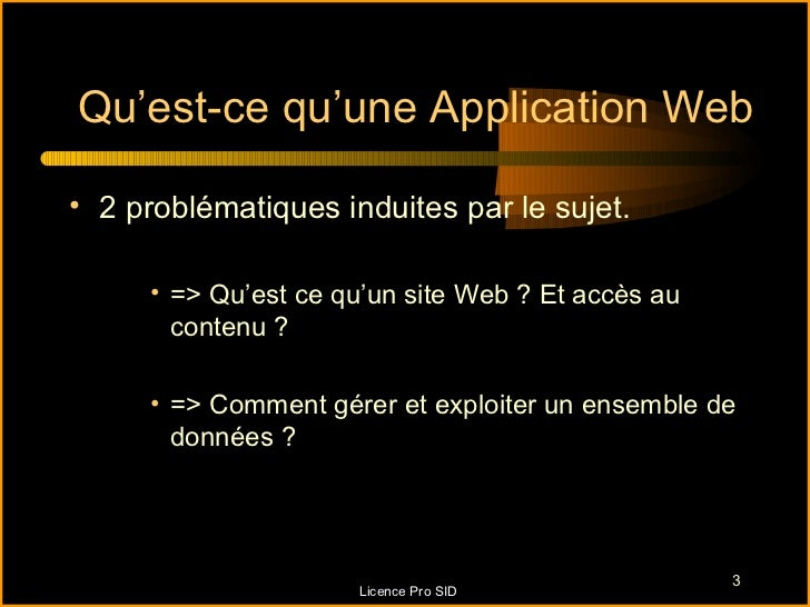 Qu'est-ce qu'une Application Web• 2 problématiques induites par le sujet.     • => Qu'est ce qu'un site Web ? Et accès au ...